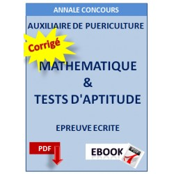 AUXILIAIRE DE PUERICULTURE TESTS DE MATHEMATIQUE & TESTS D'APTITUDE